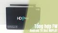 Tổng hợp Firmware mới nhất của tất cả dòng Android Box HDPlay Việt Nam