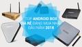 Tổng hợp những mẫu Android TV Box giá rẻ đáng mua nhất năm 2018