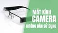 Hướng dẫn sử dụng mắt kính camera ngụy trang trong 1 phút