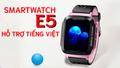 Siêu phẩm đồng hồ định vị trẻ em E5 hỗ trợ tiếng Việt đàm thoại 2 chiều