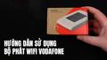 Hướng dẫn đổi tên và mật khẩu bộ phát wifi Vodafone R206, R207, R216, R217