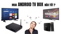 Phân tích đánh giá và chọn mua hộp TIVI BOX ANDROID kết nối internet cho tivi thường tốt nhất 2018