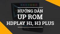 Hướng dẫn Up Firmware cho dòng Android TV Box HDPlay H1 Plus và H3 Plus