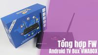 Tổng hợp Firmware của tất cả các dòng Android Box Vinabox Việt Nam