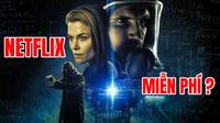 Trãi nghiệm truyền hình Netflix miễn phí bằng phiên bản Crack Free xem phim bản quyền không giới hạn