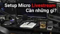 Setup một bộ mic thu âm livestream giá rẻ tại nhà cần những thiết bị gì?