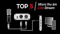 Top 5 bộ Micro livestream thu âm tốt nhất dành cho người mới bắt đầu