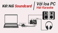 Hướng dẫn kết nối Souncard với loa vi tính để hát karaoke online hoặc Livestream