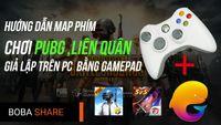 Hướng Dẫn Map Phím Để Chơi PUBG, Liên Quân Trên Tay Cầm Chơi Game Giả Lập Trên PC