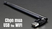 USB thu Wifi hướng dẫn toàn tập cách chọn mua thiết bị phù hợp đúng nhu cầu sử dụng