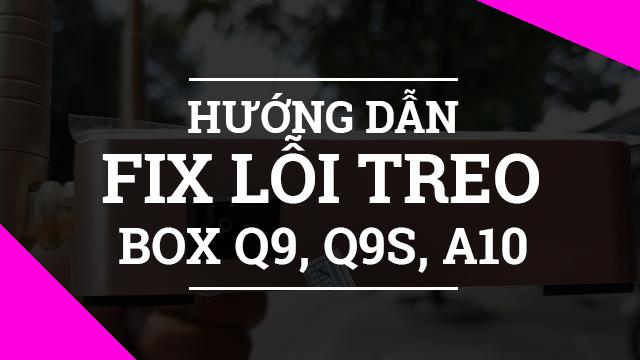 Hướng dẫn cách sửa lỗi treo logo trên Android Box Q9, Q9s, A10